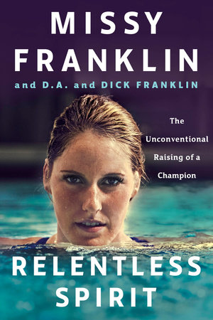 Relentless Spirit by Missy Franklin, D.A. Franklin, Dick Franklin and Daniel Paisner
