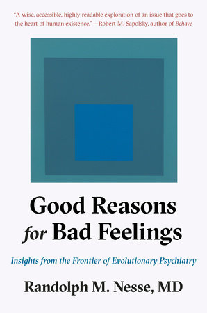 Good Reasons for Bad Feelings by Randolph M  Nesse, MD