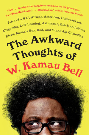 The Awkward Thoughts of W  Kamau Bell by W  Kamau Bell |  PenguinRandomHouse com: Books