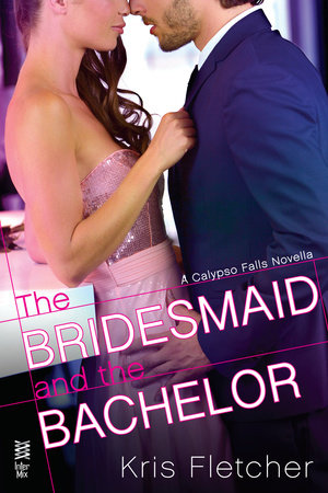 The Bridesmaid and the Bachelor by Kris Fletcher