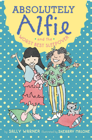 Absolutely Alfie and the Worst Best Sleepover by Sally Warner