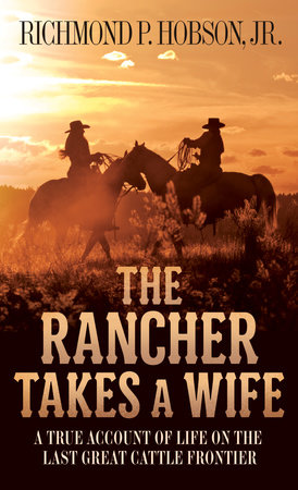 The Rancher Takes a Wife by Richmond P. Hobson