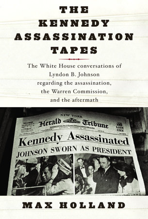 The Kennedy Assassination Tapes by Max Holland