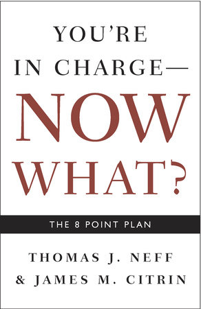 You're in Charge, Now What? by Thomas J. Neff and James M. Citrin