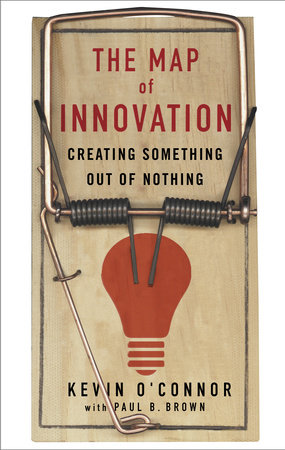 The Map of Innovation by Kevin O'Connor and Paul B. Brown