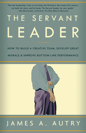 The Servant Leader by James A  Autry | PenguinRandomHouse com: Books
