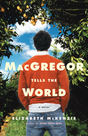 MacGregor Tells the World by Elizabeth McKenzie