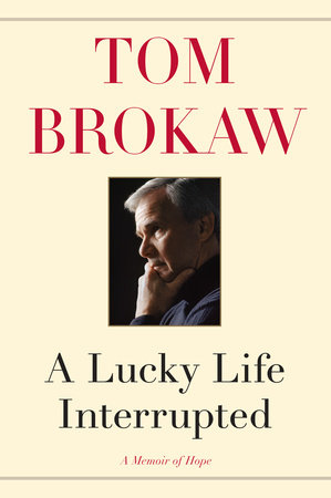 A Lucky Life Interrupted by Tom Brokaw