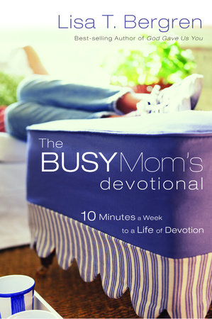 The Busy Mom's Devotional by Lisa Tawn Bergren