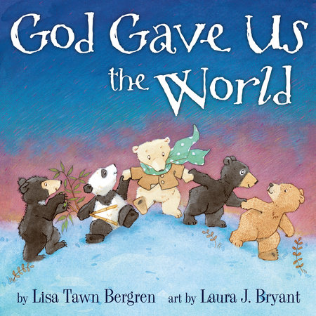 God Gave Us the World by Lisa Tawn Bergren; illustrated by Laura J. Bryant