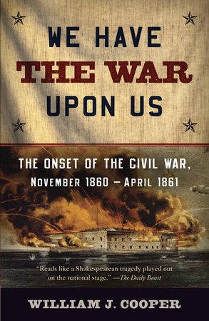 We Have the War Upon Us by William J. Cooper