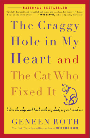 The Craggy Hole in My Heart and the Cat Who Fixed It by Geneen Roth