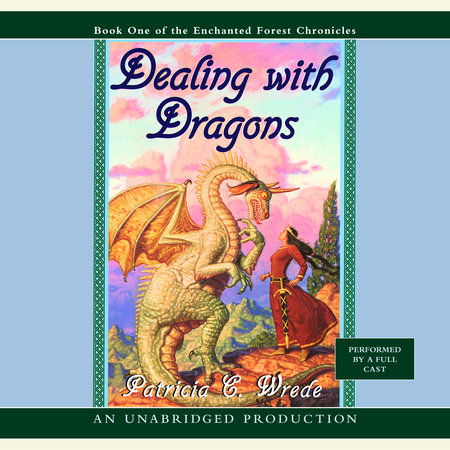 The Enchanted Forest Chronicles Book One: Dealing with Dragons by Patricia C. Wrede