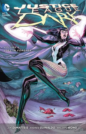 Justice League Dark Vol. 6: Lost in Forever (The New 52) by J.M. Dematteis