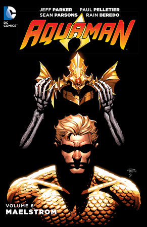 Aquaman Vol. 6: Maelstrom by Jeff Parker