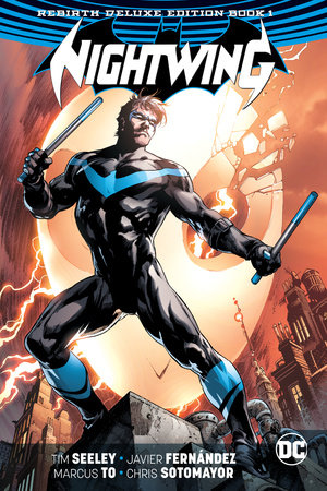Nightwing: The Rebirth Deluxe Edition Book 1 by Tim Seeley