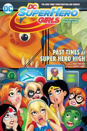 DC Super Hero Girls: Past Times at Super Hero High by Shea Fontana