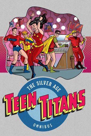 Teen Titans: The Silver Age Vol. 1 by Bob Haney