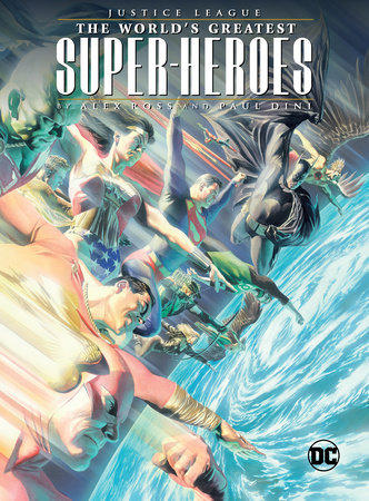 Justice League: The World's Greatest Superheroes by Alex Ross & Paul Dini by Paul Dini