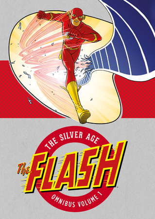 The Flash: The Silver Age Omnibus Vol. 1 by Robert Kanigher and John Broome