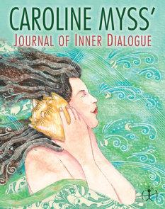 Caroline Myss's Journal of Inner Dialogue