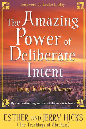 The Amazing Power of Deliberate Intent by Esther Hicks and Jerry Hicks