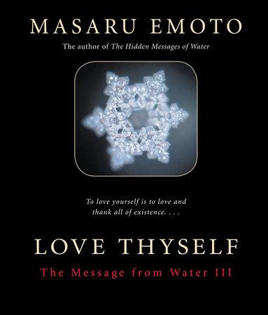 Love Thyself by Masaru Emoto