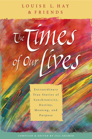 The Times of Our Lives by Louise Hay