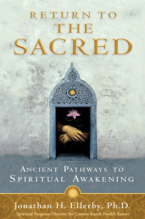 Return to the Sacred by Jonathan Ellerby, Ph.D.