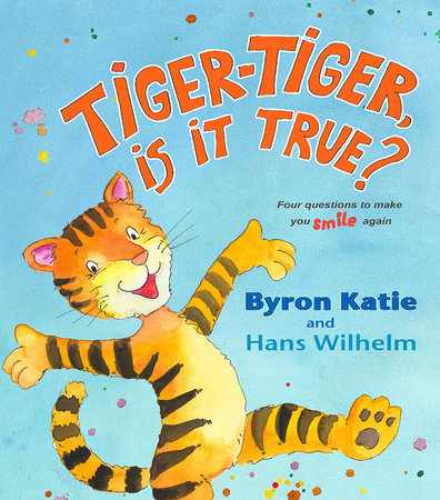 Tiger-Tiger, Is It True? by Byron Katie and Hans Wilhelm