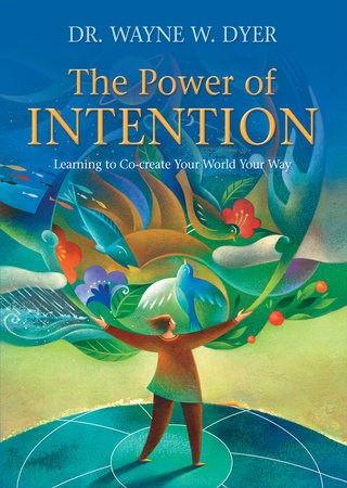 The Power of Intention by Wayne W. Dyer, Dr.