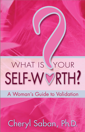 What Is Your Self-Worth? by Cheryl Saban, Ph.D.