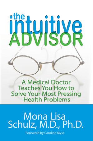 The Intuitive Advisor by Mona Lisa Schulz, M.D./Ph.D.