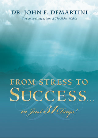 From Stress to Success in Just 31 Days! by Dr. John F. Demartini