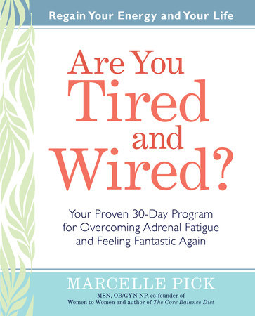 Are You Tired and Wired? by Marcelle Pick, MSN, OBGYN, NP