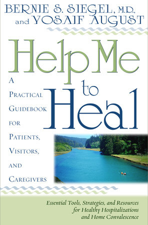 Help Me To Heal by Bernie S. Siegel, M.D. and Yosaif August