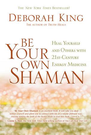 Be Your Own Shaman by Deborah King, Ph.D.