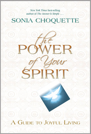 The Power of Your Spirit by Sonia Choquette, Ph.D.