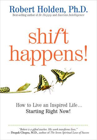 Shift Happens by Robert Holden, Ph.D.