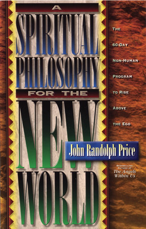 A Spiritual Philosophy for the New World by John Randolph Price