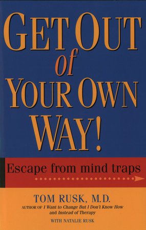 Get Out Of Your Own Way by Tom Rusk, M.D.