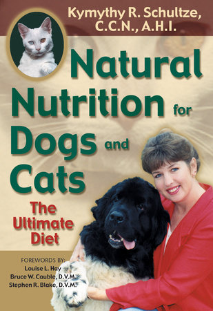 Natural Nutrition for Dogs and Cats by Kymythy Schultze, C.C.N/A.H.I