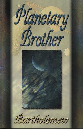 Planetary Brother by Bartholomew