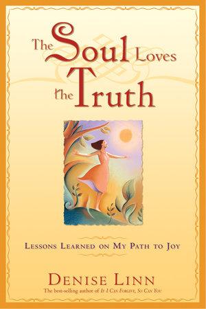 The Soul Loves the Truth by Denise Linn
