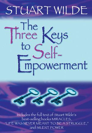 The Three Keys to Self-Empowerment by Stuart Wilde
