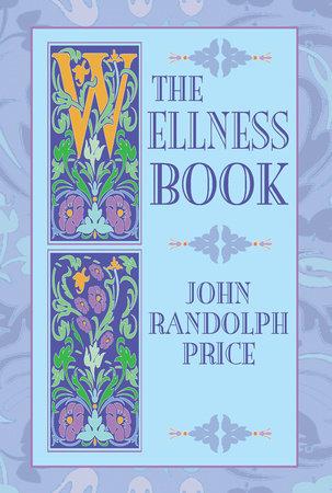 The Wellness Book by John Randolph Price
