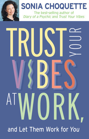 Trust Your Vibes At Work, And Let Them Work For You! by Sonia Choquette