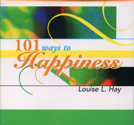 101 Ways to Happiness by Louise Hay
