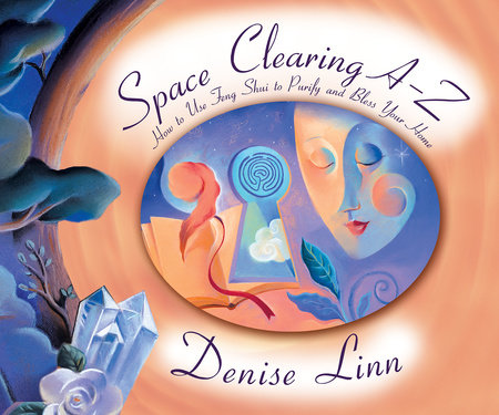 Space Clearing A-Z by Denise Linn