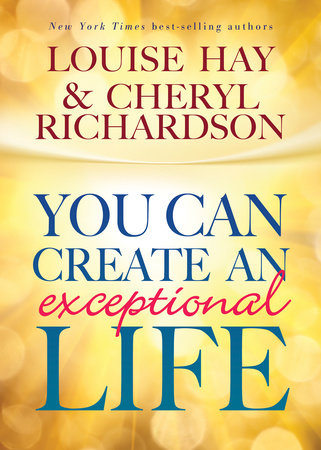 You Can Create An Exceptional Life by Louise Hay and Cheryl Richardson